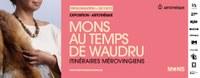 Mons au temps de Waudru. Itinéraires Mérovingiens