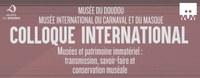 Colloque UNESCO : Musées et patrimoine immatériel : transmission, savoir-faire et conservation muséale. Colloque internationale.
